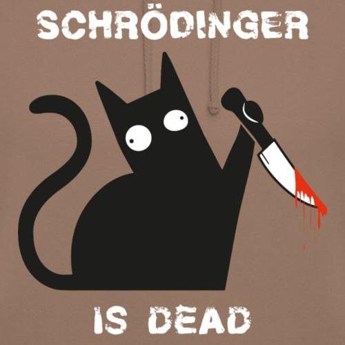 Schrödinger is dead - Unisex Hoodie