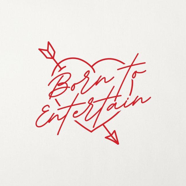 Born To Entertain