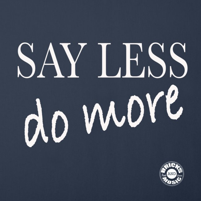 Say less, DO more!!!