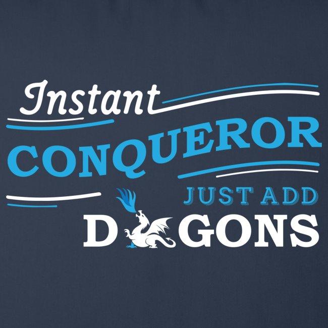 Instant Conqueror, Just Add Dragons