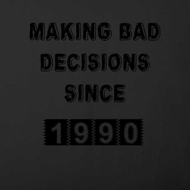 Making bad decisions since 1990
