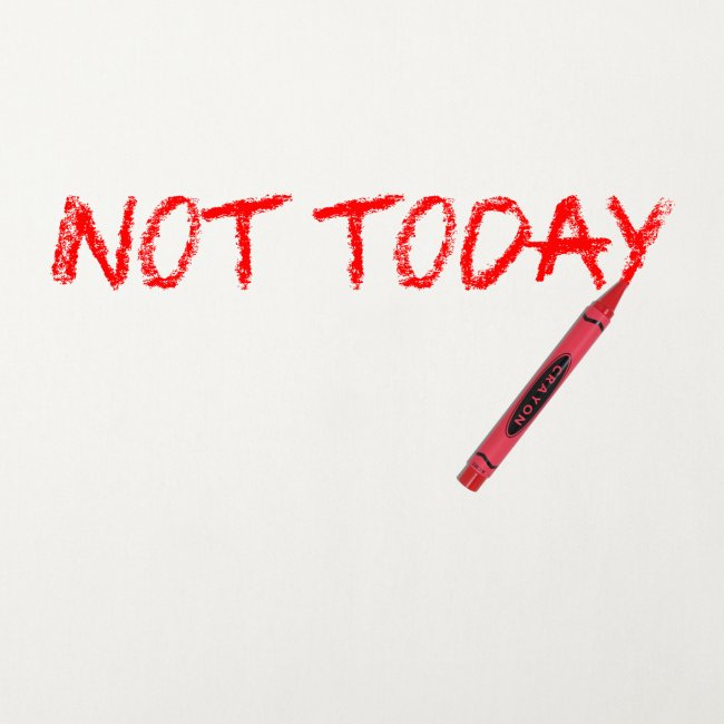 Not Today!