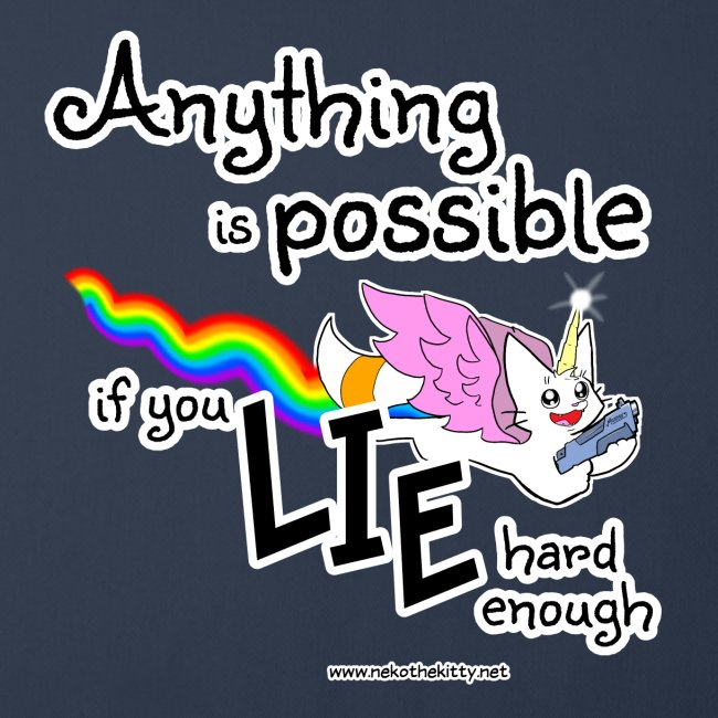 Anything Is Possible if you lie hard enough