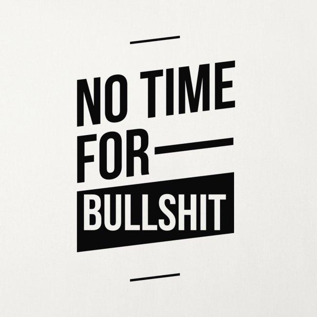 No Time for bullshit