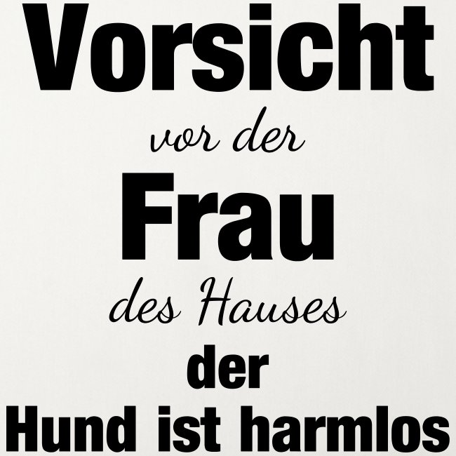 VORSICHT VOR DER FRAU DES HAUSES DER HUND IST