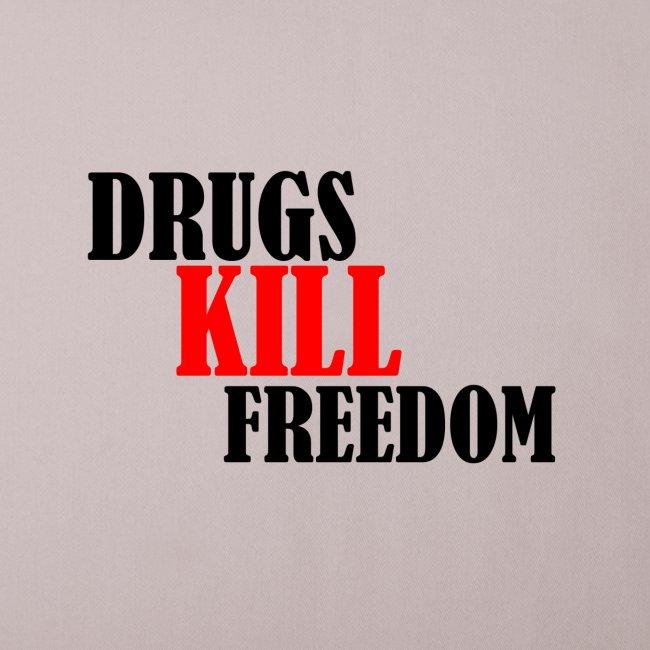 Drugs KILL FREEDOM!