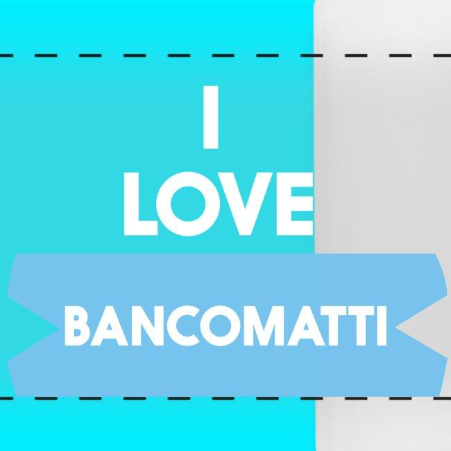 I LOVE BANCOMATTI Ver BIANCA