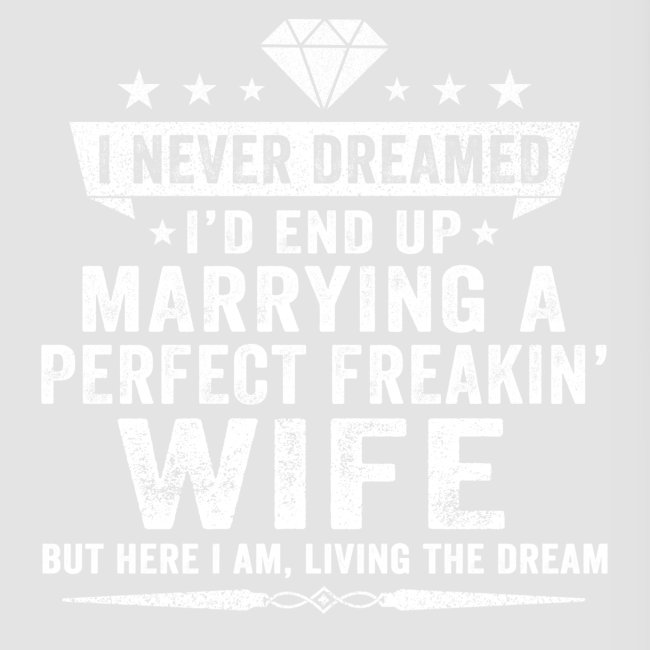 I'd End Up Marrying A Perfect Freakin' Wife