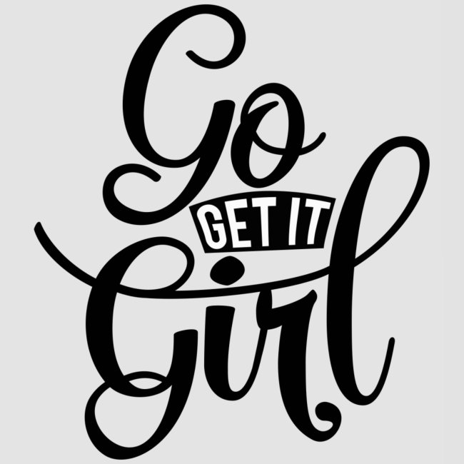 Go get it girl opdruk
