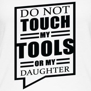 Father / Mother / Daughter: Do Not Touch My Tools - Women's Organic Tank Top
