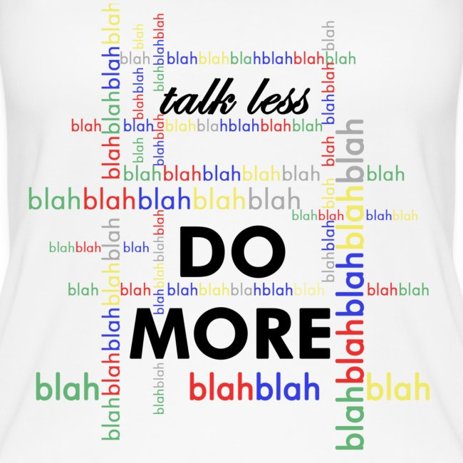 Talk less do more