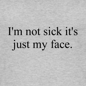 im not sick its just my face - Naisten luomutoppi