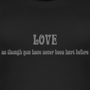 Love as though you have never been hurt before - Frauen Bio Tank Top