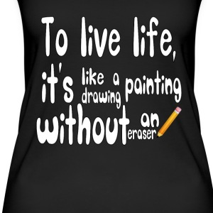 To live life, it's like drawing a painting.. - Women's Organic Tank Top