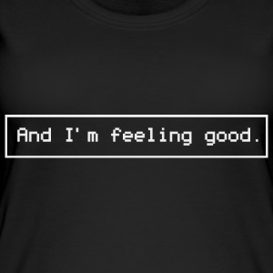 And I'm feeling good. (White version) - Women's Organic Tank Top