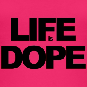 Life Is Dope - Frauen Bio Tank Top