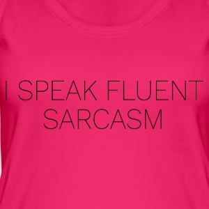 I speak fluent sarcasm - Women's Organic Tank Top