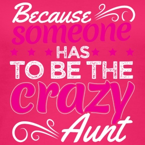 BECAUSE SOMEONE HAS TO BE THE CRAZY AUNT - Women's Organic Tank Top