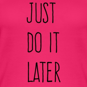 Just Do It Later - Women's Organic Tank Top