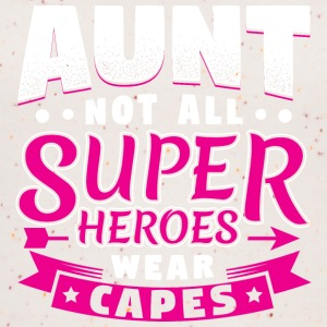 AUNT NOT ALL HEROES WEAR CAPES SUPER - Women's Organic Tank Top