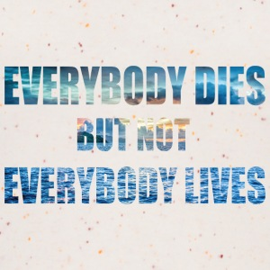 everybody dies but not everbody lives - Frauen Bio Tank Top