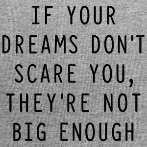 If your dreams don't scare you, they're not big en - Jersey-Beanie