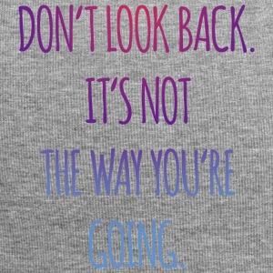 Don't look back. It's not the way you're going - Jersey-Beanie