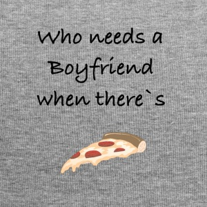 Who needs a Boyfriend when there`s Pizza - Jersey-Beanie