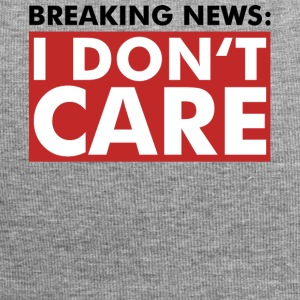 I DON'T CARE - Breaking News - Shirt - Fun - Jersey-Beanie