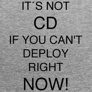 IT'S NOT CD IF YOU can`t DEPLOY RIGHT NOW! - Jersey Beanie