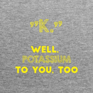 Periodic table: K - well. Potassium to you. Too. - Jersey Beanie