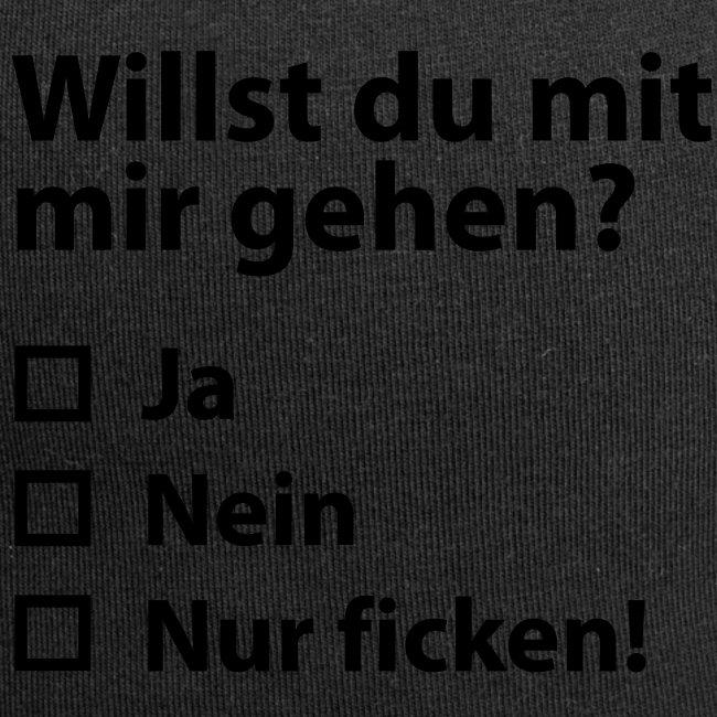 Willst du mit mir gehn?