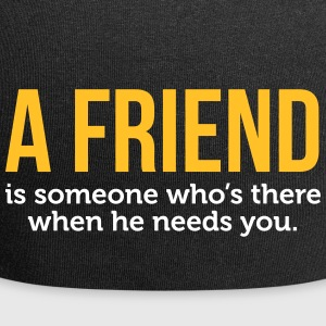 A Friend Is Always There When He Needs You! - Jersey Beanie