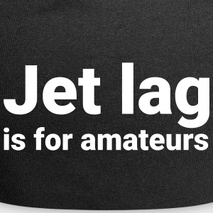 Jet lag is for amateurs. T-shirt design. - Jersey-Beanie