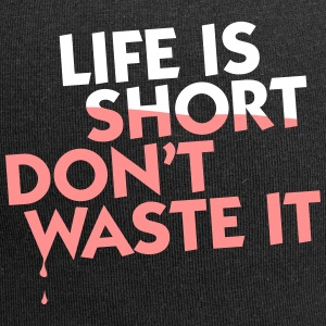 Life Is Short. Do Not Waste It! - Jersey Beanie