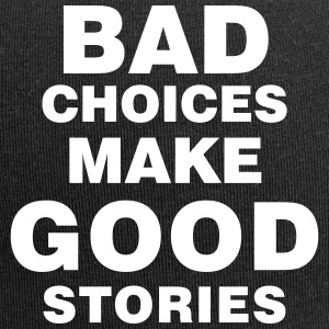 bad choices make good stories - Jersey-Beanie