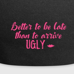 Better to be late than to arrive ugly! - Jersey Beanie