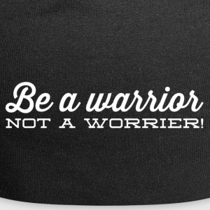 Be a warrior not a worrier - Jersey Beanie