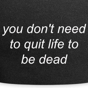 You Do not Need to Quit Life to be Dead (white) - Jersey Beanie