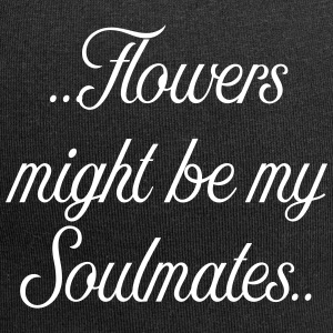 Flowers might be my soulmates - Jersey Beanie