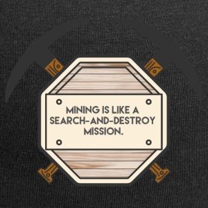 Mining: Mining is like a search-and-destroy - Jersey Beanie