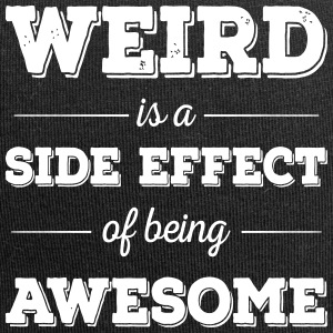 Weird is a side effect of being awesome - Jersey-Beanie