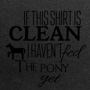 If this shirt is clean I have not fed the pony yet - Jersey Beanie