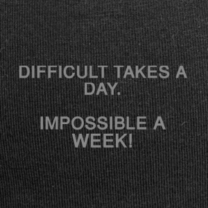 Difficult takes a day. Impossible a week! - Jersey Beanie