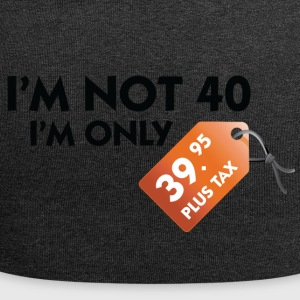 I'm Not 40. I'm Only 39,99 € Plus Tax - Jersey Beanie