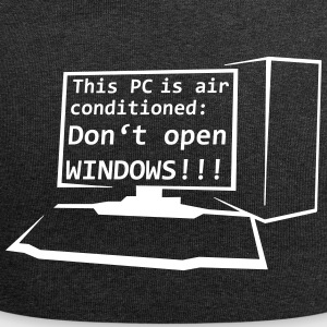 This PC is air conditioned: Don't open WINDOWS! - Jersey-Beanie