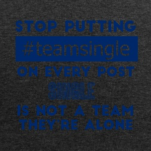 Single: Stop putting #TeamSingle on every post. - Jersey Beanie