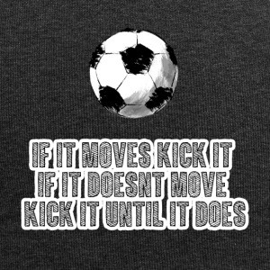 Football: If it moves kick it. If it doesn't move, - Jersey Beanie