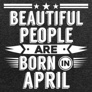 Beatiful people born in april - T-Shirt - Jersey Beanie