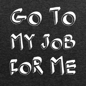 Go for me work cool sayings - Jersey Beanie